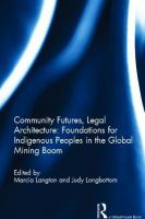 Cover image for Community futures, legal architecture : foundations for indigenous peoples in the global mining boom
