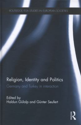 Cover image for Religion, identity and politics : Germany and Turkey in interaction