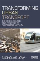 Cover image for Transforming urban transport : the ethics, politics and practices of sustainable mobility