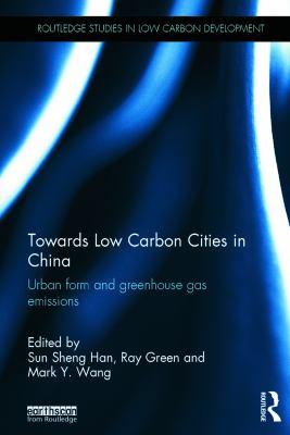 Cover image for Towards low carbon cities in China : urban form and greenhouse gas emissions