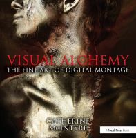 Cover image for Visual alchemy : the fine art of digital montage