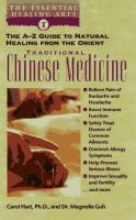 Cover image for TRADITIONAL CHINESE MEDICINE : THE A-Z GUIDE TO NATURAL HEALING FROM THE ORIENT