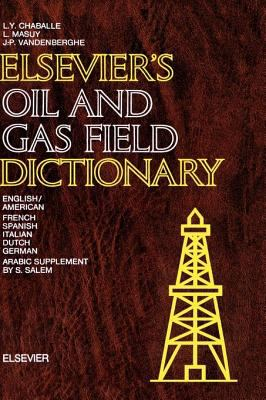 Cover image for Elsevier's oil and gas field dictionary in six languages: English/American, French, Spanish, Italian, Dutch and German