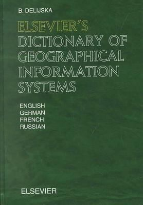 Cover image for Elsevier's dictionary of geographical information systems : in English, German, French and Russian