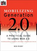 Cover image for Mobilizing generation 2.0 : a practical guide to using web2.0 technologies to recruit, organize and engage youth