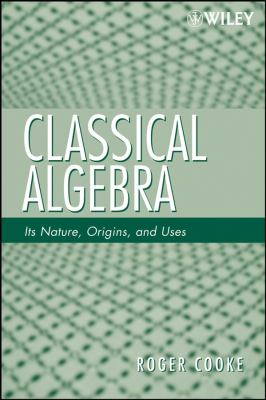 Cover image for Classical algebra : its nature, origins, and uses