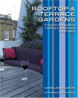 Cover image for Rooftop and terrace gardens : a step-by-step guide to creating a modern and stylish space