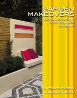 Cover image for Garden makeovers : quick fixes and designer secrets to transform your garden