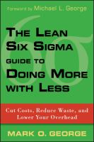Cover image for The lean six sigma guide to doing more with less : cut costs, reduce waste, and lower your overhead