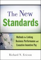 Cover image for The new standards : methods for linking business performance and executive incentive pay