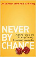 Cover image for Never by chance : aligning people and strategy through intentional leadership