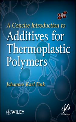Cover image for A concise introduction to additives for thermoplastic polymers