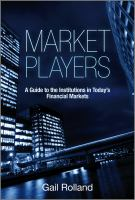 Cover image for Market players : a guide to the institutions in today's financial markets