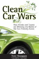 Cover image for Clean car wars : how Honda and Toyota are winning the battle of the eco-friendly autos
