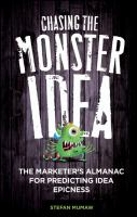 Cover image for Chasing the monster idea : the marketer's almanac for predicting idea epicness