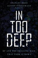 Cover image for In too deep : BP and the drilling race that took it down