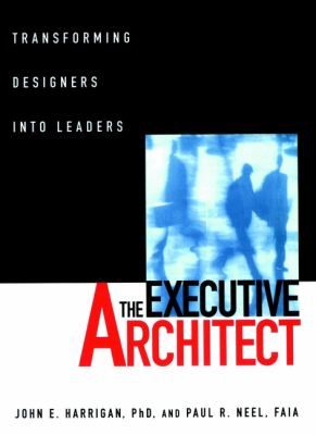 Cover image for THE EXECUTIVE ARCHITECT : Transforming Designers into Leaders
