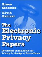 Cover image for The electronic privacy papers : documents on the battle for privacy in the age of surveillance