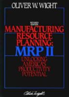 Cover image for Manufacturing resource planning, MRP II : unlocking America's productivity potential