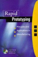 Cover image for Rapid prototyping : principles and applications in manufacturing