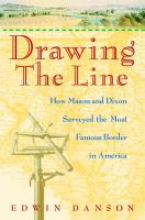 Cover image for Drawing the line : how Mason and Dixon surveyed the most famous border in America