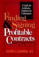 Cover image for Finding and signing profitable contracts : a guide for architects, engineers, and contractors