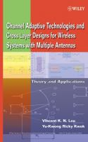 Cover image for Channel-adaptive technologies and cross-layer designs for wireless systems with multiple antennas : : theory and applications