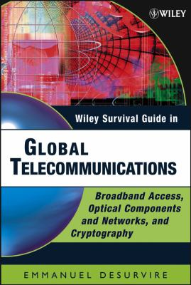 Cover image for Wiley survival guide in global telecommunications:  broadband access, optical components and networks, and cryptography