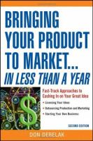 Cover image for Bringing your product to market ... in less than a year : fast-track approaches to cashing in on your great idea