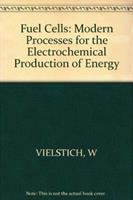Cover image for Fuel cells: modern processes for the electrochemical production of energy:
