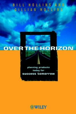 Cover image for Over the horizon : planning products today for success tomorrow