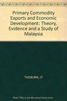 Cover image for Primary commodity exports and economic development : theory, evidence and a study of Malaysia