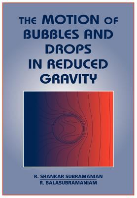 Cover image for The motion of bubbles and drops in reduced gravity