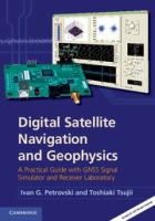 Cover image for Digital satellite navigation and geophysics : a practical guide with GNSS signal simulator and receiver laboratory