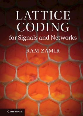 Cover image for Lattice coding for signals and networks : a structured coding approach to quantization, modulation, and multi-user information theory