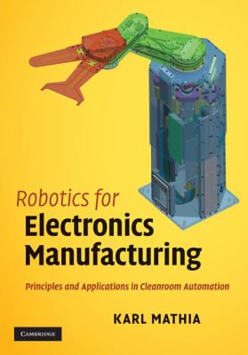 Cover image for Robotics for electronics manufacturing : principles and applications in cleanroom automation
