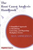 Cover image for The root cause analysis handbook : a simplified approach to identifying, correcting, and reporting workplace errors