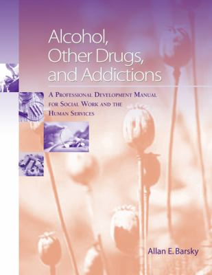 Cover image for Alcohol, other drugs, and addictions : a professional development manual for social work and human services
