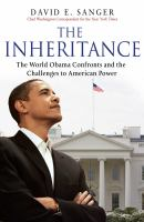 Cover image for The inheritance : the world Obama confronts and the challenges to American power
