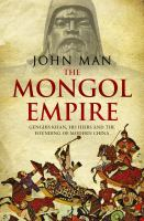 Cover image for The Mongol empire :  Genghis Khan, his heirs and the founding of modern China