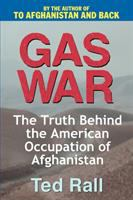 Cover image for Gas war : The Truth Behind the American Occupation of Afghanistan