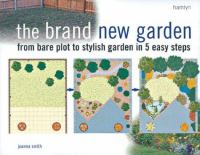 Cover image for Brand new garden : from bare plot to stylish garden in  easy steps