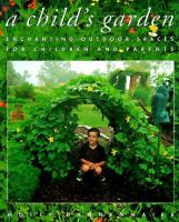 Cover image for A child's garden: enchanting outdoor spaces for children and parents