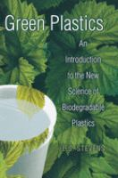 Cover image for Green plastics : an introduction to the new science of biodegradable plastics