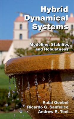Cover image for Hybrid dynamical systems : modeling, stability, and robustness