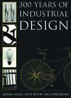 Cover image for 300 years of industrial design : function, form, technique 1700-2000