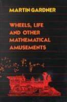 Cover image for Wheels, life and other mathematical amusements