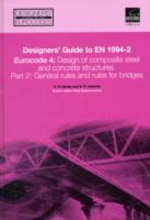 Cover image for Designers' guide to EN 1994-2, Eurocode 4: design of composite steel and concrete structures. part 2, general rules and rules for bridges