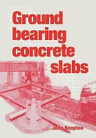 Cover image for Ground bearing concrete slabs : specification, design, construction and behaviour