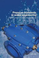 Cover image for Pressure transients in water engineering : a guide to analysis and interpretation of behavior